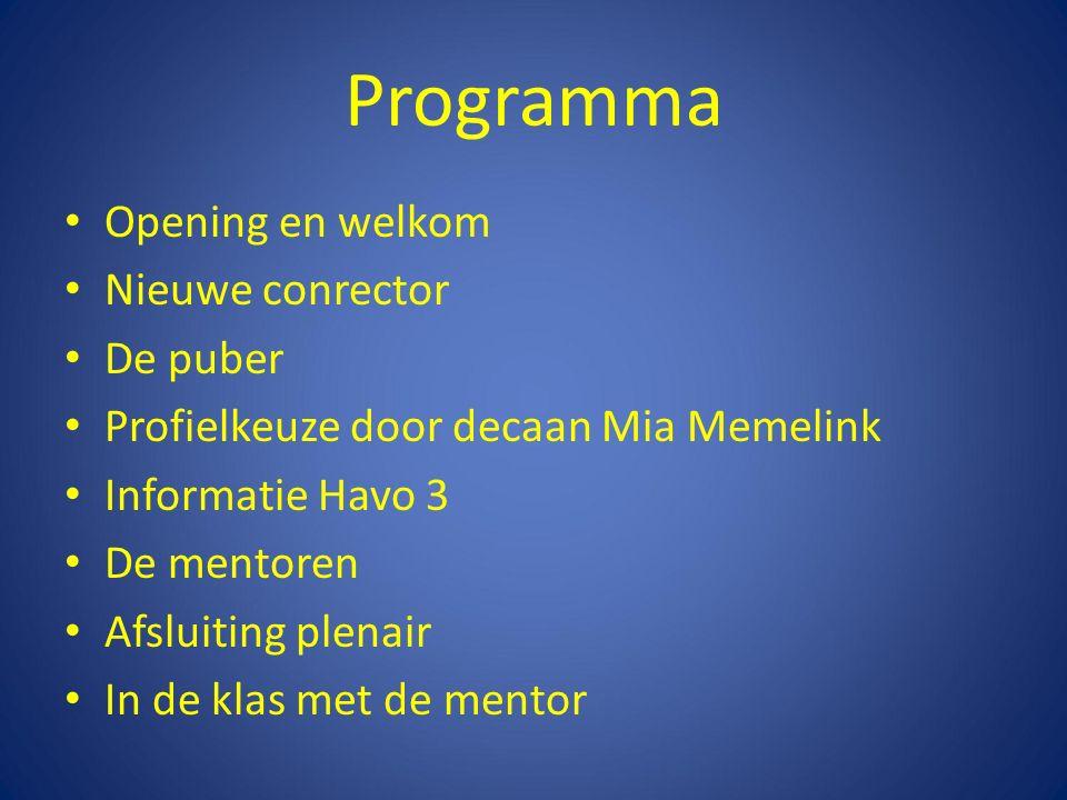 Programma Opening en welkom Nieuwe conrector De puber Profielkeuze door decaan Mia Memelink Informatie Havo 3 De mentoren Afsluiting plenair In de klas met de mentor