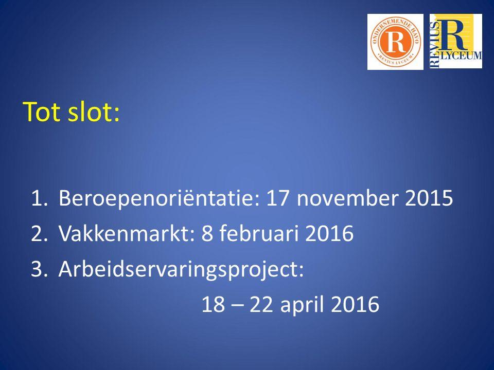 1.Beroepenoriëntatie: 17 november 2015 2.Vakkenmarkt: 8 februari 2016 3.Arbeidservaringsproject: 18 – 22 april 2016 Tot slot: