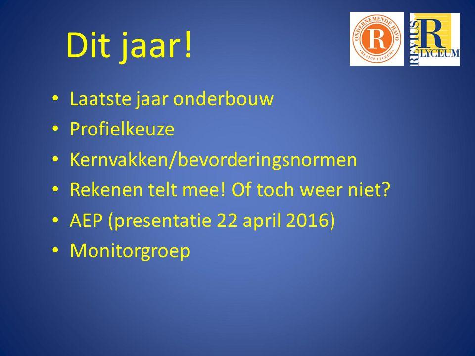 Dit jaar.Laatste jaar onderbouw Profielkeuze Kernvakken/bevorderingsnormen Rekenen telt mee.