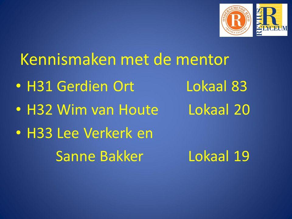Kennismaken met de mentor H31 Gerdien Ort Lokaal 83 H32 Wim van Houte Lokaal 20 H33 Lee Verkerk en Sanne Bakker Lokaal 19