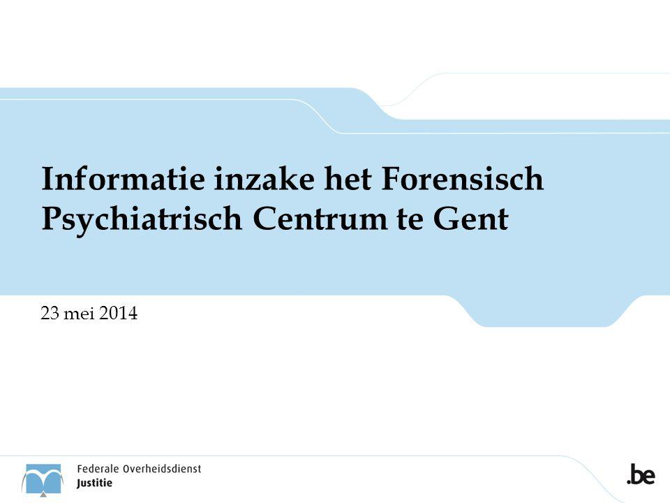 Informatie inzake het Forensisch Psychiatrisch Centrum te Gent 23 mei 2014