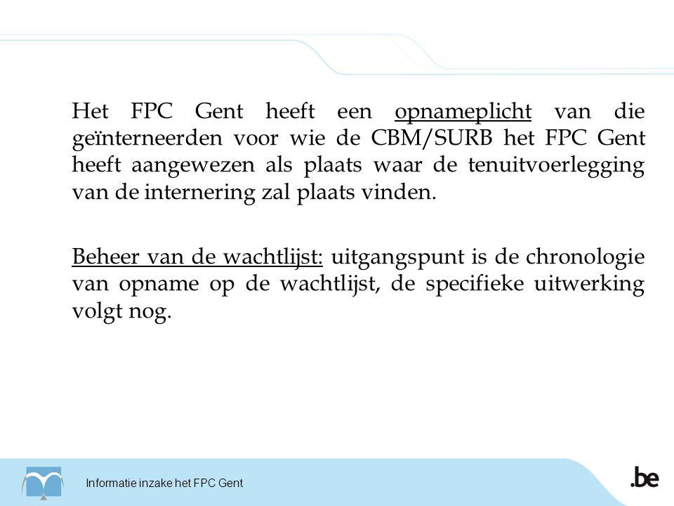 Het FPC Gent heeft een opnameplicht van die geïnterneerden voor wie de CBM/SURB het FPC Gent heeft aangewezen als plaats waar de tenuitvoerlegging van de internering zal plaats vinden.