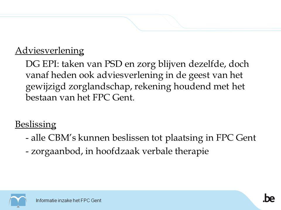 Adviesverlening DG EPI: taken van PSD en zorg blijven dezelfde, doch vanaf heden ook adviesverlening in de geest van het gewijzigd zorglandschap, rekening houdend met het bestaan van het FPC Gent.