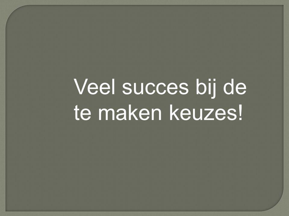 Veel succes bij de te maken keuzes!