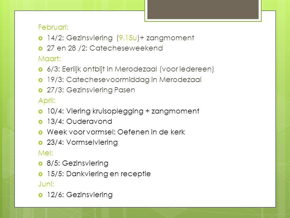 Februari:  14/2: Gezinsviering (9.15u)+ zangmoment  27 en 28 /2: Catecheseweekend Maart:  6/3: Eerlijk ontbijt in Merodezaal (voor iedereen)  19/3