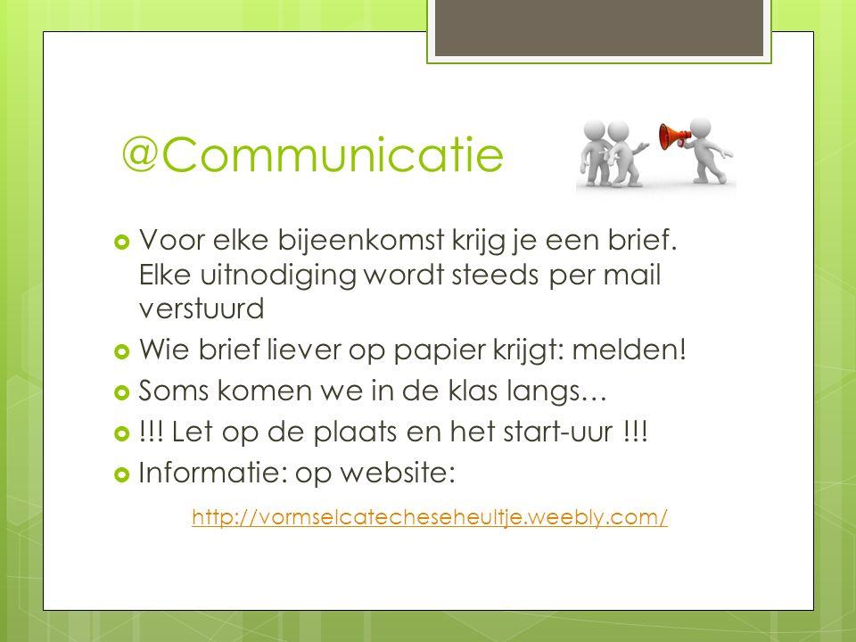 @Communicatie  Voor elke bijeenkomst krijg je een brief. Elke uitnodiging wordt steeds per mail verstuurd  Wie brief liever op papier krijgt: melden