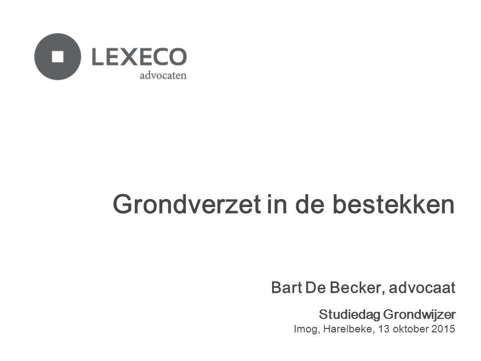 Grondverzet in de bestekken Bart De Becker, advocaat Studiedag Grondwijzer Imog, Harelbeke, 13 oktober 2015