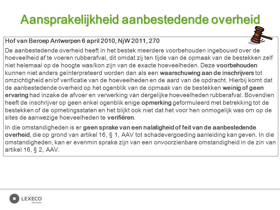 Aansprakelijkheid aanbestedende overheid Hof van Beroep Antwerpen 6 april 2010, NjW 2011, 270 De aanbestedende overheid heeft in het bestek meerdere v