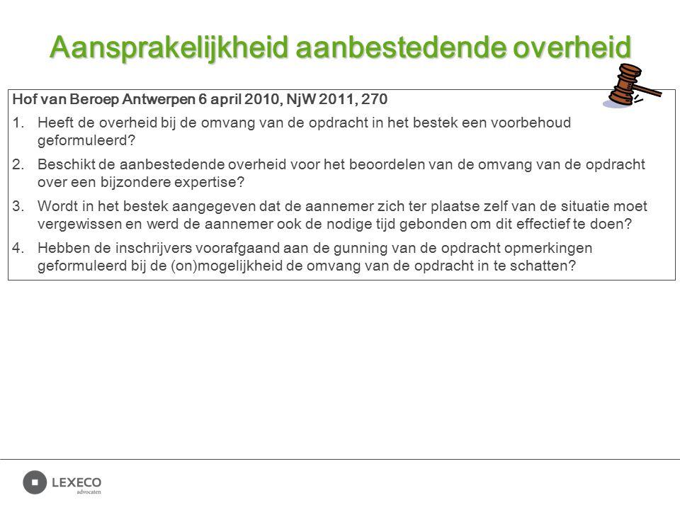 Aansprakelijkheid aanbestedende overheid Hof van Beroep Antwerpen 6 april 2010, NjW 2011, 270 1.Heeft de overheid bij de omvang van de opdracht in het bestek een voorbehoud geformuleerd.