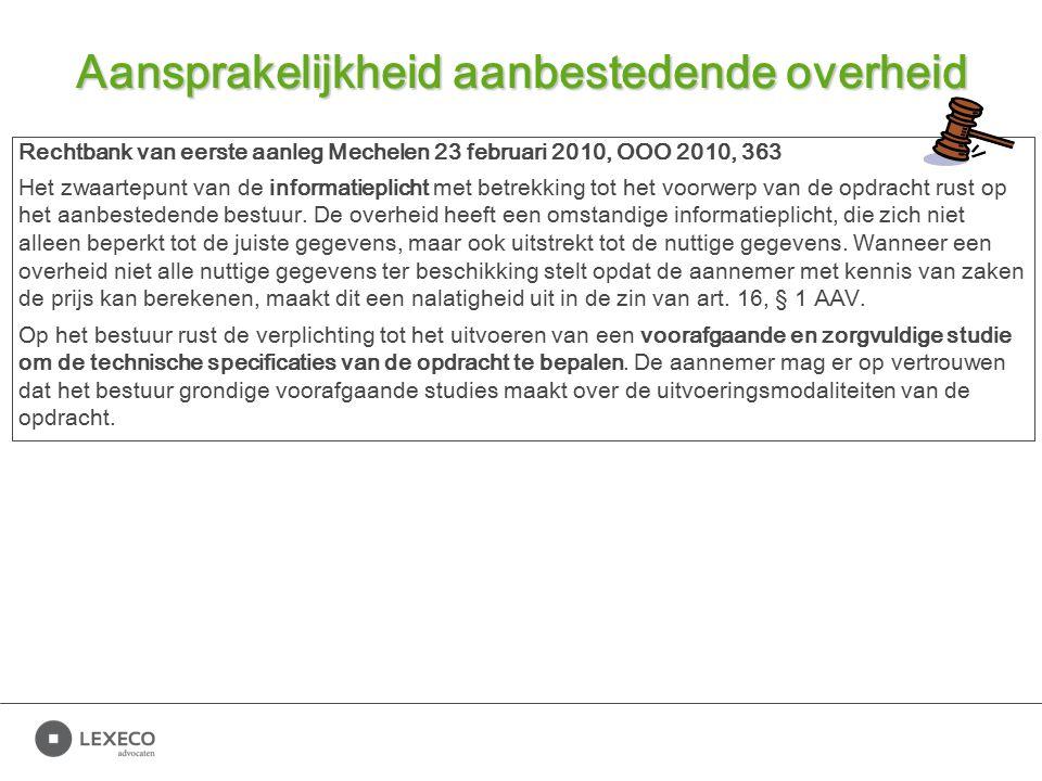 Aansprakelijkheid aanbestedende overheid Rechtbank van eerste aanleg Mechelen 23 februari 2010, OOO 2010, 363 Het zwaartepunt van de informatieplicht met betrekking tot het voorwerp van de opdracht rust op het aanbestedende bestuur.