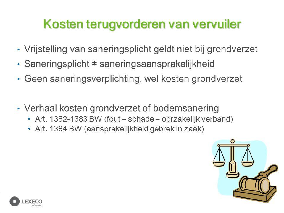 Kosten terugvorderen van vervuiler Vrijstelling van saneringsplicht geldt niet bij grondverzet Saneringsplicht ≠ saneringsaansprakelijkheid Geen saneringsverplichting, wel kosten grondverzet Verhaal kosten grondverzet of bodemsanering Art.