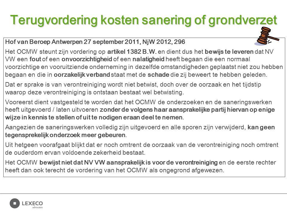 Terugvordering kosten sanering of grondverzet Hof van Beroep Antwerpen 27 september 2011, NjW 2012, 296 Het OCMW steunt zijn vordering op artikel 1382 B.W.
