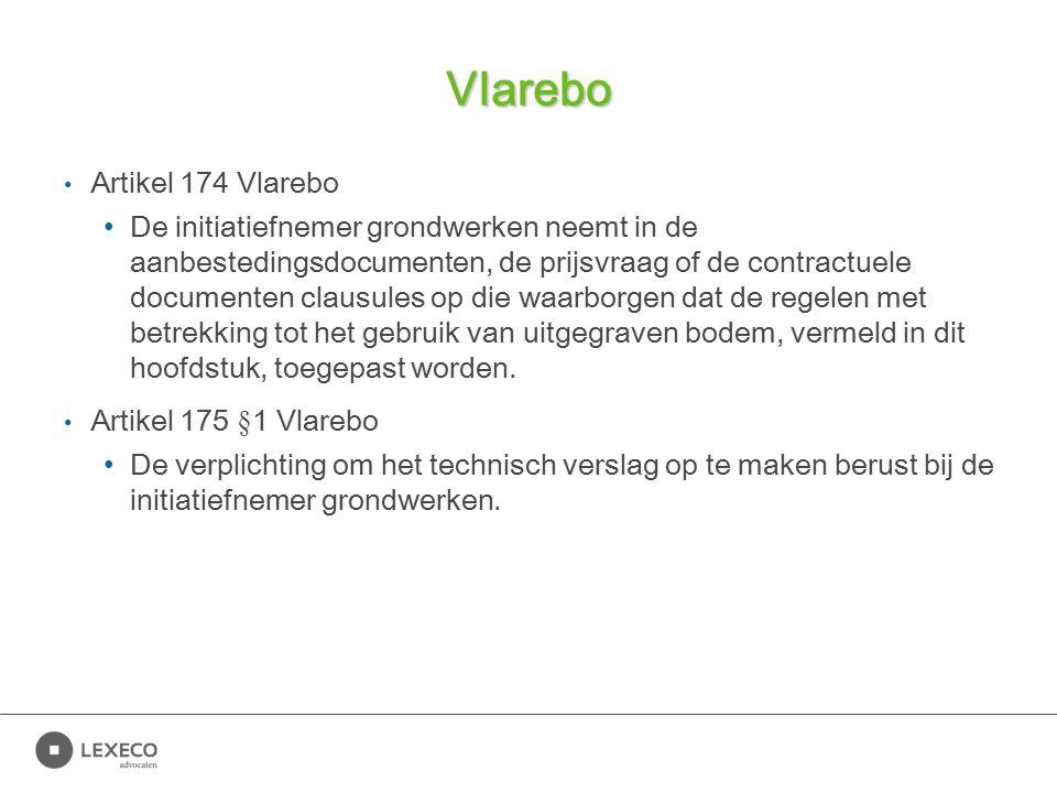 Vlarebo Artikel 174 Vlarebo De initiatiefnemer grondwerken neemt in de aanbestedingsdocumenten, de prijsvraag of de contractuele documenten clausules