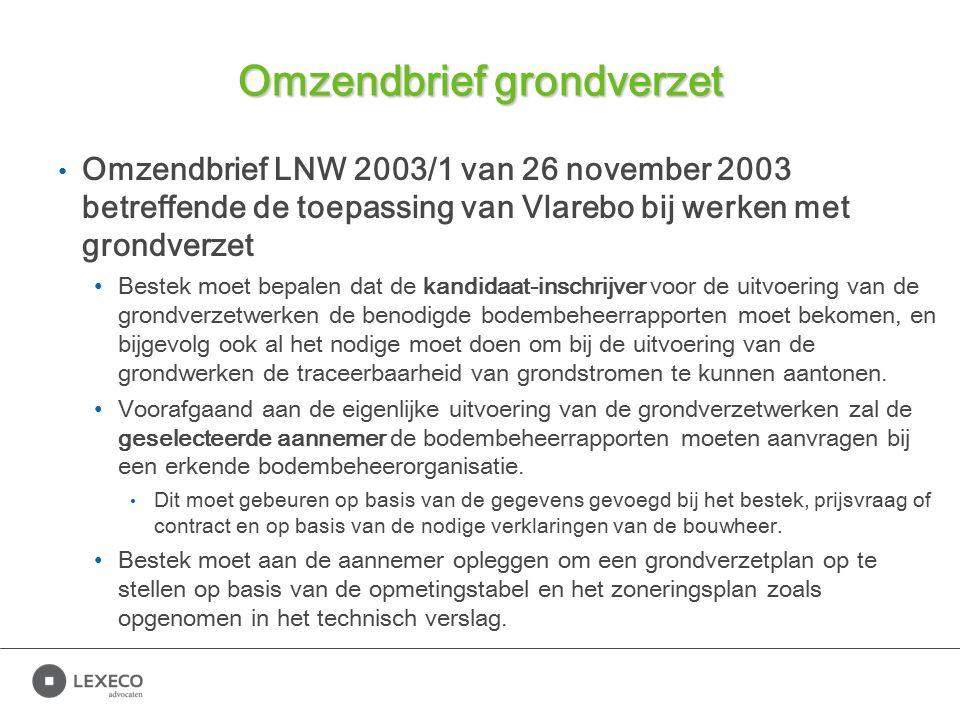 Omzendbrief grondverzet Omzendbrief LNW 2003/1 van 26 november 2003 betreffende de toepassing van Vlarebo bij werken met grondverzet Bestek moet bepalen dat de kandidaat-inschrijver voor de uitvoering van de grondverzetwerken de benodigde bodembeheerrapporten moet bekomen, en bijgevolg ook al het nodige moet doen om bij de uitvoering van de grondwerken de traceerbaarheid van grondstromen te kunnen aantonen.