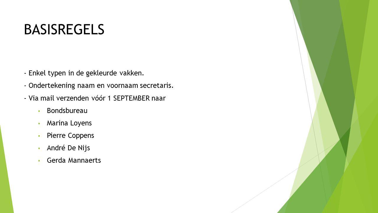 BASISREGELS - Enkel typen in de gekleurde vakken. - Ondertekening naam en voornaam secretaris.
