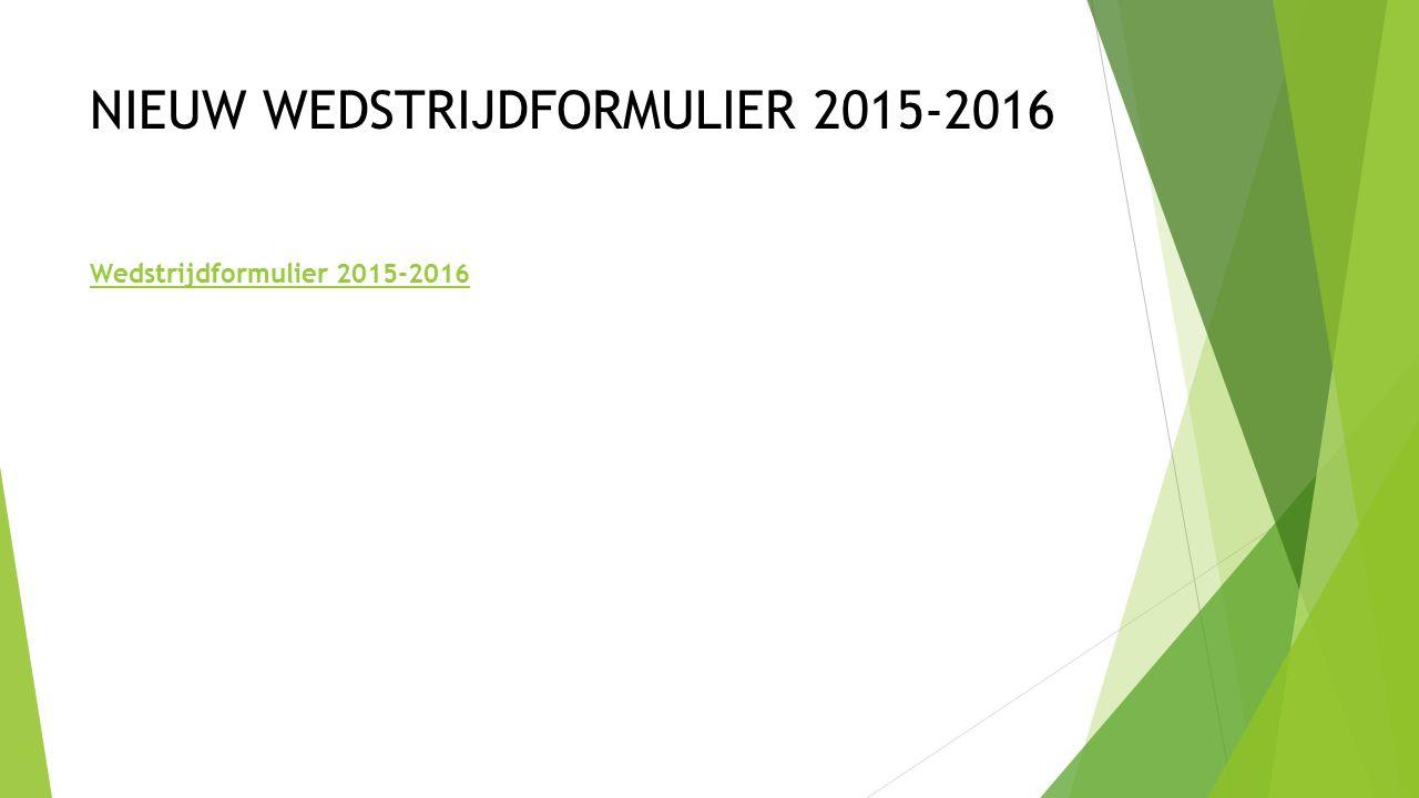 NIEUW WEDSTRIJDFORMULIER 2015-2016 Wedstrijdformulier 2015-2016