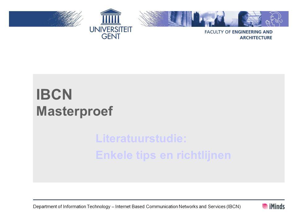 IBCN Masterproef Literatuurstudie: Enkele tips en richtlijnen Department of Information Technology – Internet Based Communication Networks and Services (IBCN)