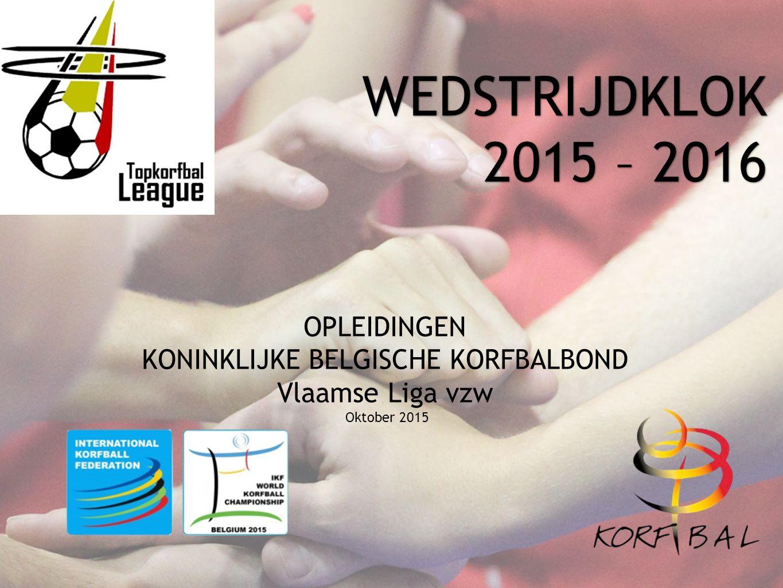 WEDSTRIJDDUUR ZAALCOMPETITIE SENIOREN 2015 - 2016 Koninklijke Belgische Korfbalbond -Vlaamse Liga vzw 2 KLASSEWEDSTRIJDDUURSCHOTKLOK WERKELIJKE SPEELTIJD(RPT) LEAGUE: 1 ste klasse (Top) 2 de klasse (Promo) 2 x 25 min.