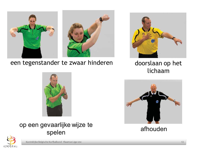 een tegenstander te zwaar hinderen Koninklijke Belgische Korfbalbond -Vlaamse Liga vzw 13 op een gevaarlijke wijze te spelen afhouden doorslaan op het
