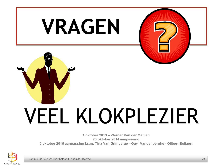 VRAGEN VEEL KLOKPLEZIER Koninklijke Belgische Korfbalbond -Vlaamse Liga vzw 20 1 oktober 2013 – Werner Van der Meulen 20 oktober 2014 aanpassing 5 okt