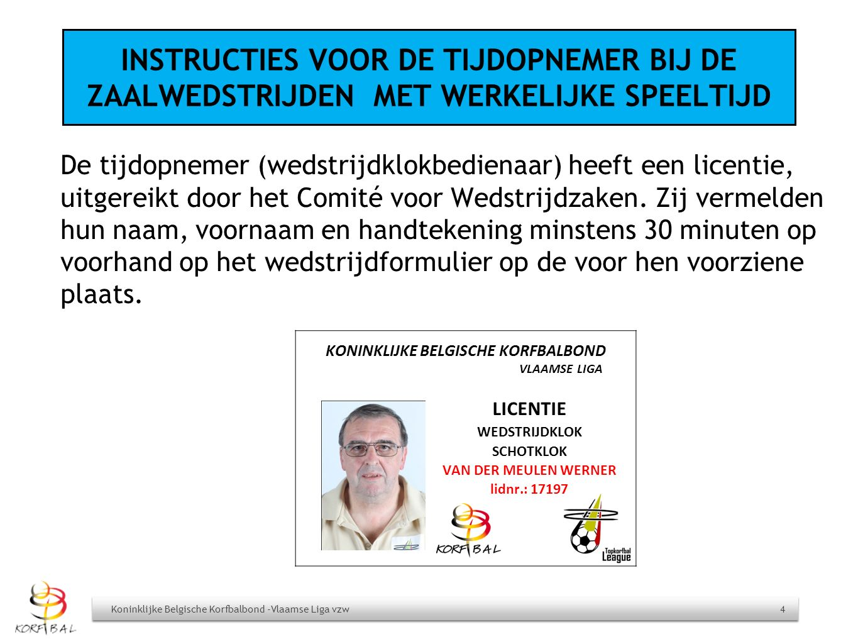 INSTRUCTIES VOOR DE TIJDOPNEMER BIJ DE ZAALWEDSTRIJDEN MET WERKELIJKE SPEELTIJD De tijdopnemer (wedstrijdklokbedienaar) heeft een licentie, uitgereikt