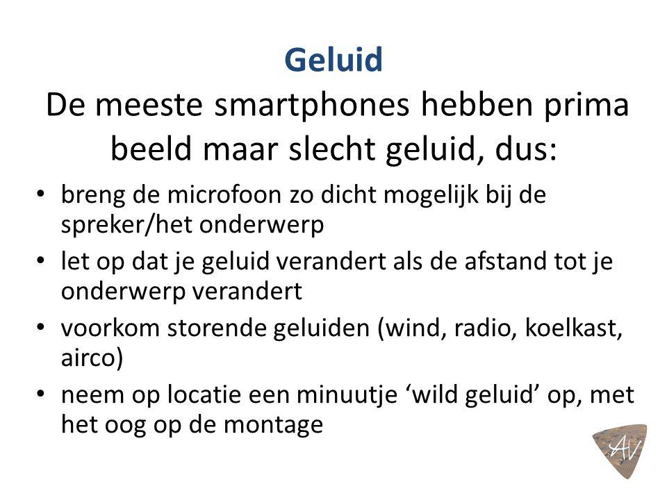 Geluid De meeste smartphones hebben prima beeld maar slecht geluid, dus: breng de microfoon zo dicht mogelijk bij de spreker/het onderwerp let op dat je geluid verandert als de afstand tot je onderwerp verandert voorkom storende geluiden (wind, radio, koelkast, airco) neem op locatie een minuutje 'wild geluid' op, met het oog op de montage