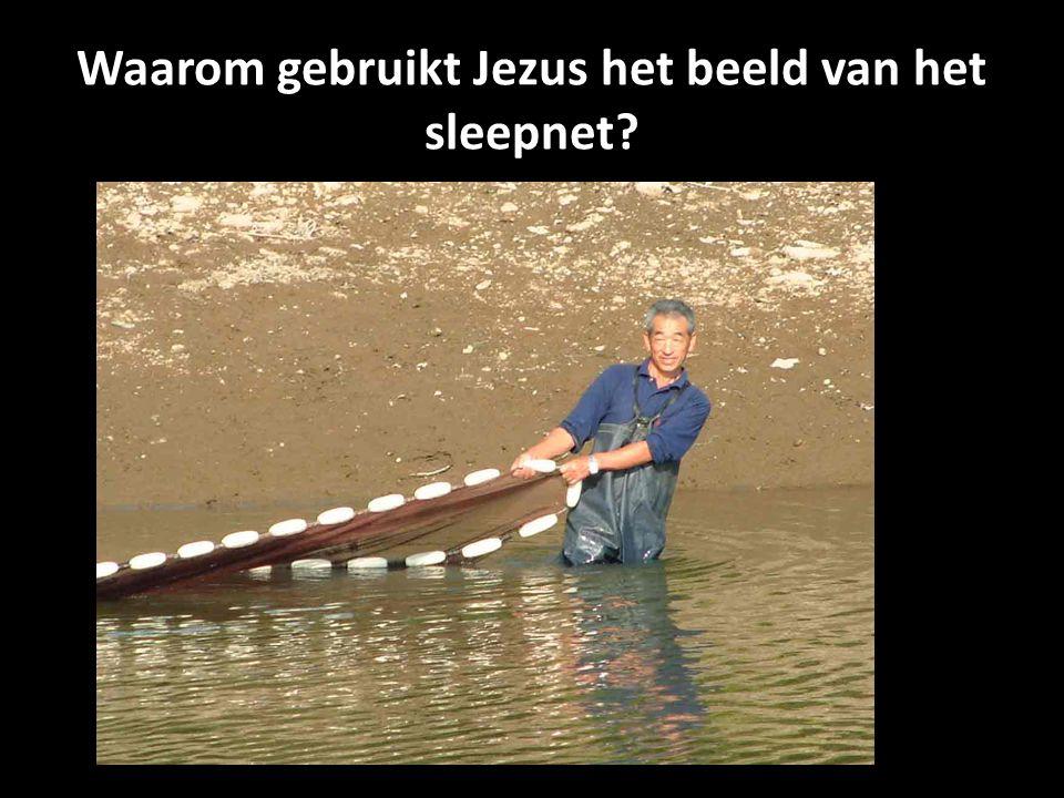 Waarom gebruikt Jezus het beeld van het sleepnet?