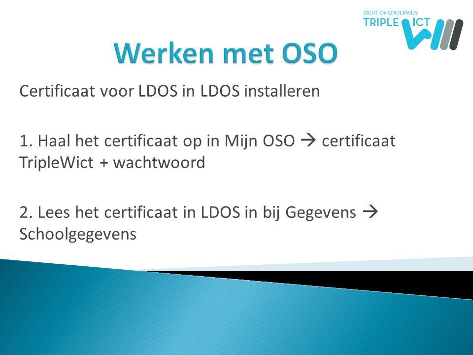 Certificaat voor LDOS in LDOS installeren 1. Haal het certificaat op in Mijn OSO  certificaat TripleWict + wachtwoord 2. Lees het certificaat in LDOS