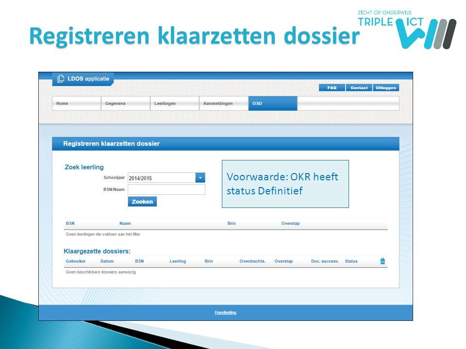 Registreren klaarzetten dossier Voorwaarde: OKR heeft status Definitief