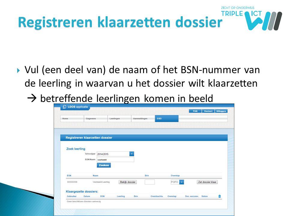 Registreren klaarzetten dossier  Vul (een deel van) de naam of het BSN-nummer van de leerling in waarvan u het dossier wilt klaarzetten  betreffende