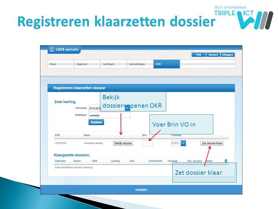 Registreren klaarzetten dossier Bekijk dossier=openen OKR Voer Brin VO in Zet dossier klaar