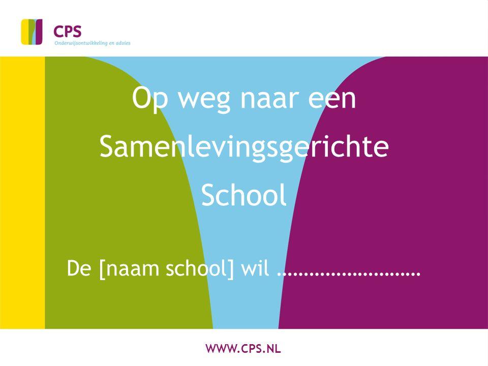 WWW.CPS.NL Op weg naar een Samenlevingsgerichte School De [naam school] wil ………………………