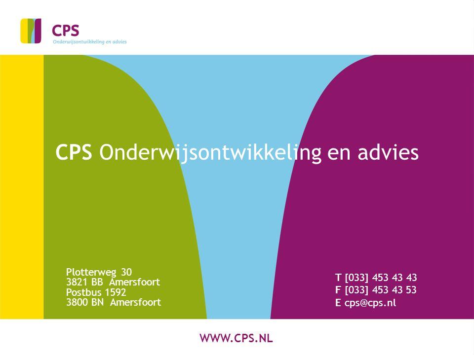 WWW.CPS.NL CPS Onderwijsontwikkeling en advies Plotterweg 30 3821 BB Amersfoort Postbus 1592 3800 BN Amersfoort T [033] 453 43 43 F [033] 453 43 53 E cps@cps.nl