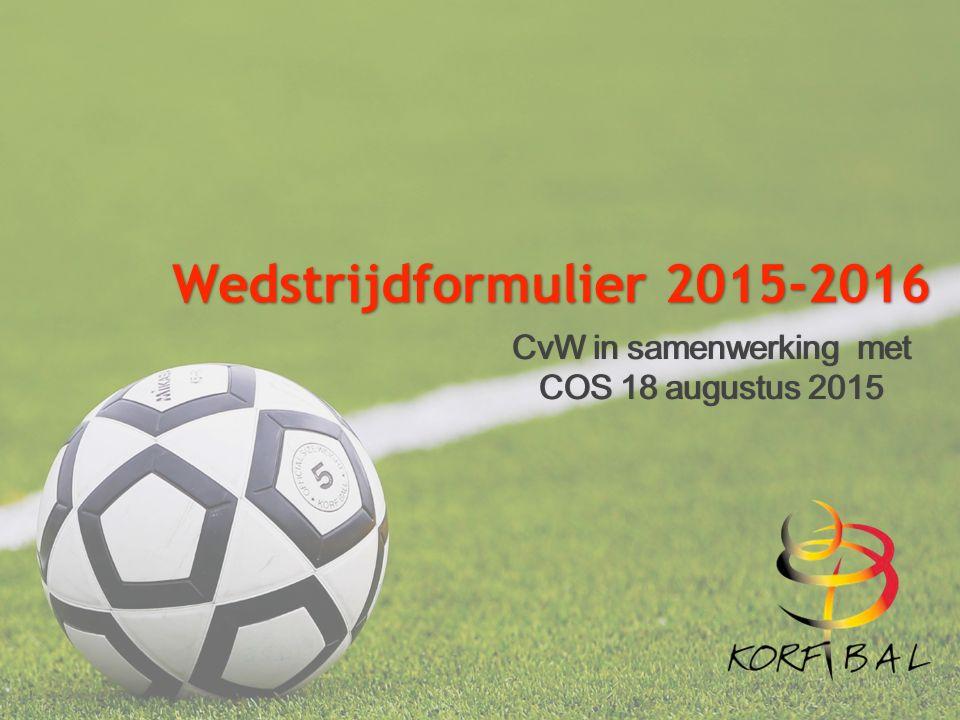 CvW in samenwerking met COS 18 augustus 2015 Wedstrijdformulier 2015-2016 Wedstrijdformulier 2015-2016