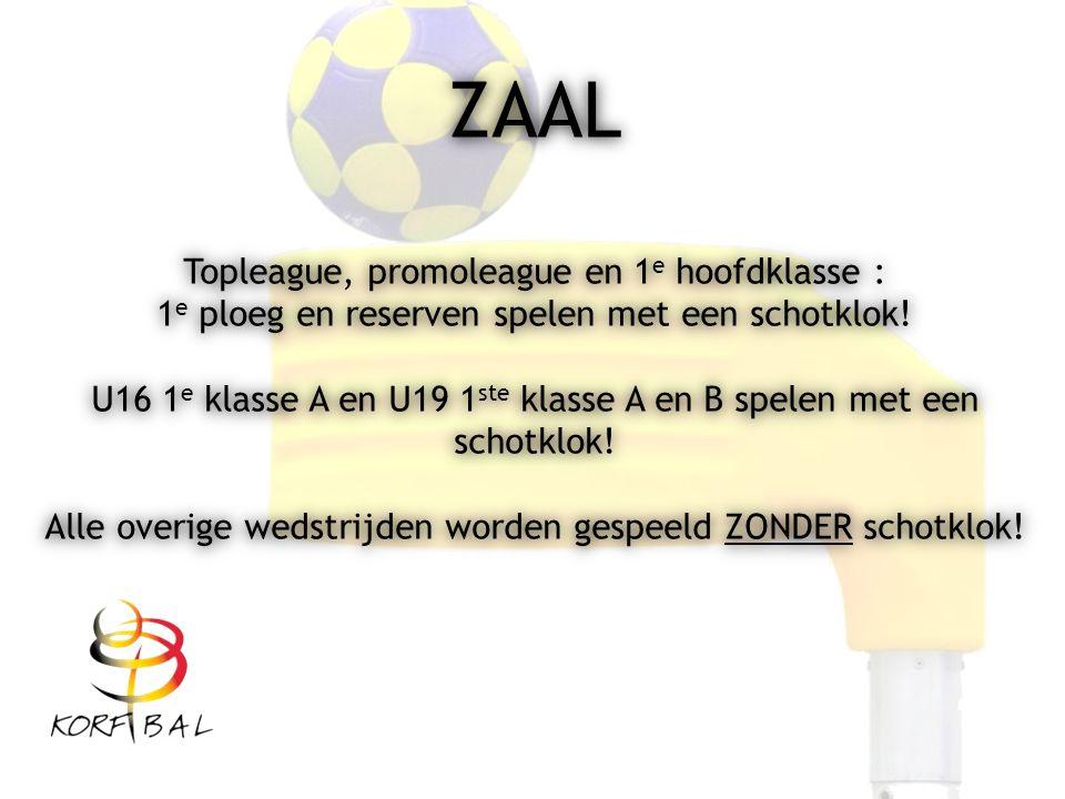ZAAL Topleague, promoleague en 1 e hoofdklasse : 1 e ploeg en reserven spelen met een schotklok! U16 1 e klasse A en U19 1 ste klasse A en B spelen me
