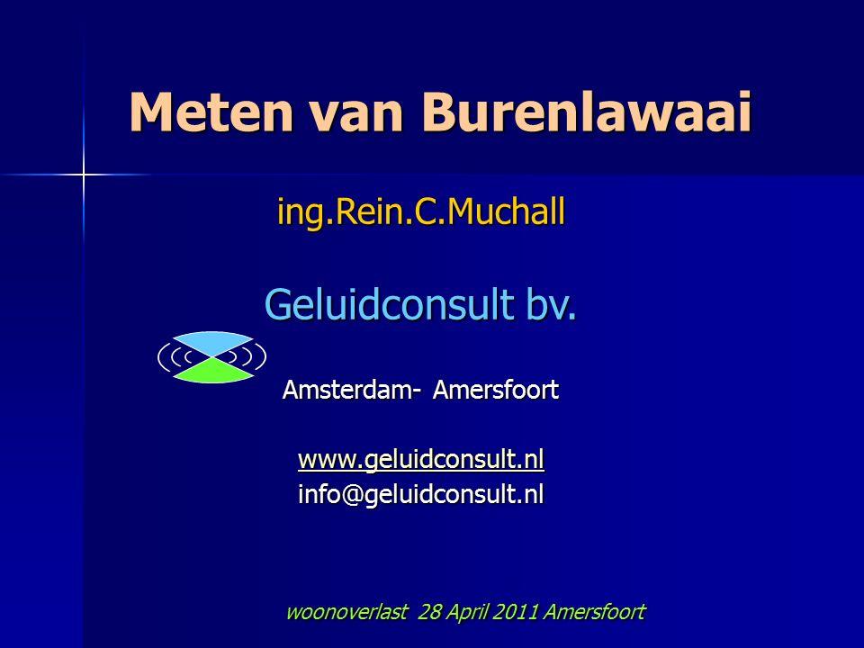 Meten van Burenlawaai ing.Rein.C.Muchall Geluidconsult bv. Amsterdam- Amersfoort www.geluidconsult.nl info@geluidconsult.nl woonoverlast 28 April 2011