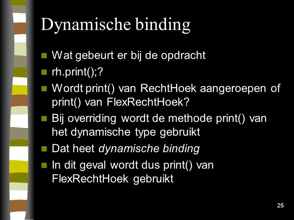 Dynamische binding Wat gebeurt er bij de opdracht rh.print();.