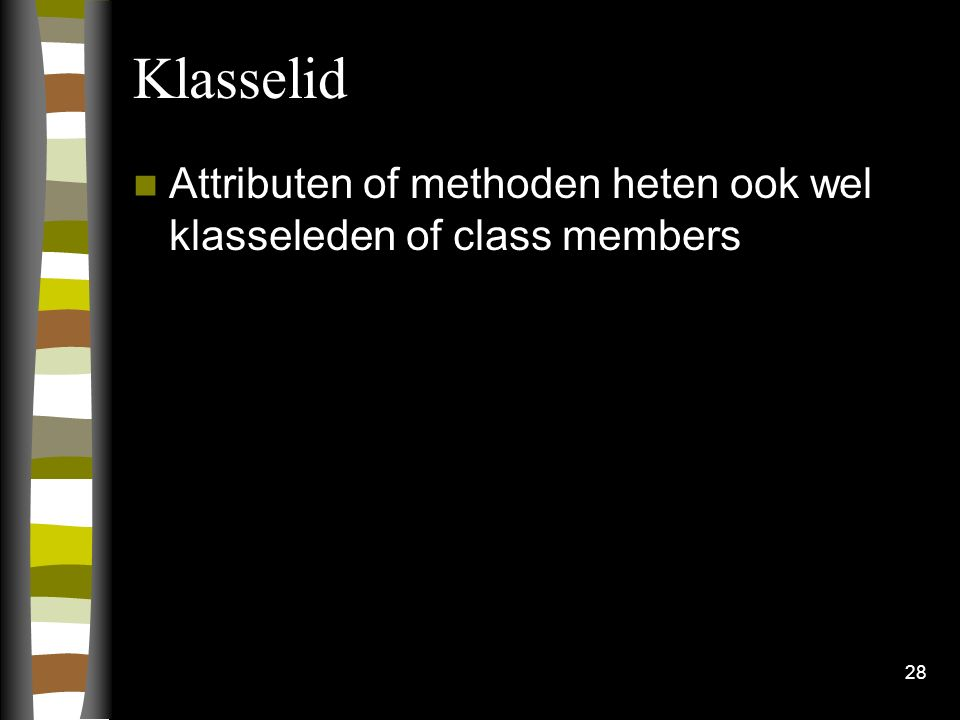 Klasselid Attributen of methoden heten ook wel klasseleden of class members 28