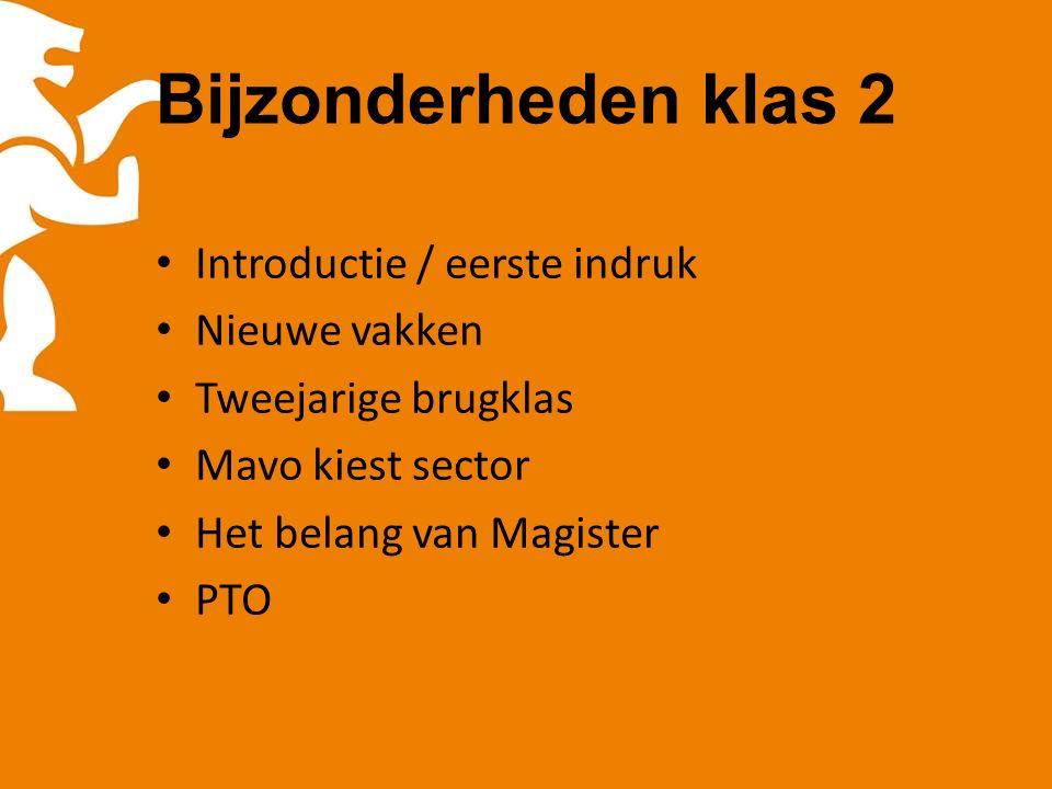 Bijzonderheden klas 2 Introductie / eerste indruk Nieuwe vakken Tweejarige brugklas Mavo kiest sector Het belang van Magister PTO