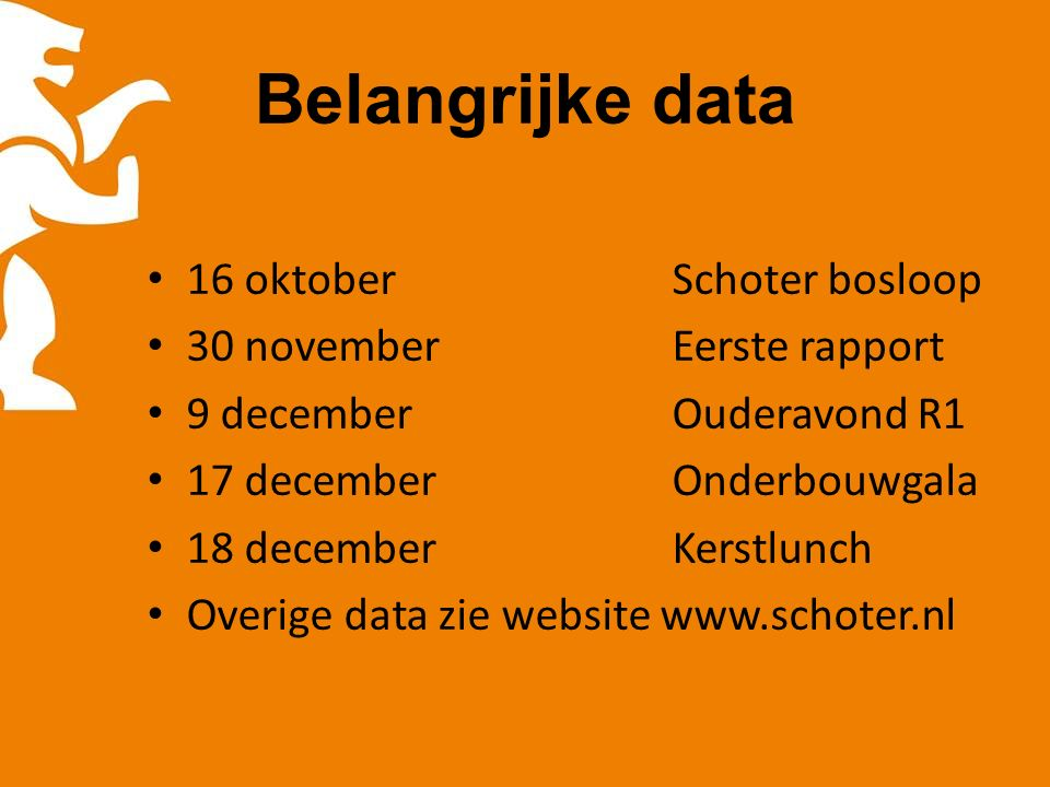 Belangrijke data 16 oktoberSchoter bosloop 30 novemberEerste rapport 9 decemberOuderavond R1 17 decemberOnderbouwgala 18 decemberKerstlunch Overige data zie website www.schoter.nl