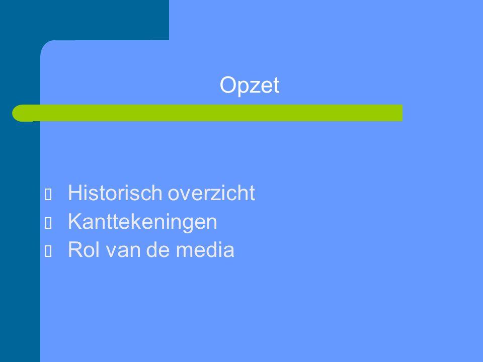 Opzet  Historisch overzicht  Kanttekeningen  Rol van de media