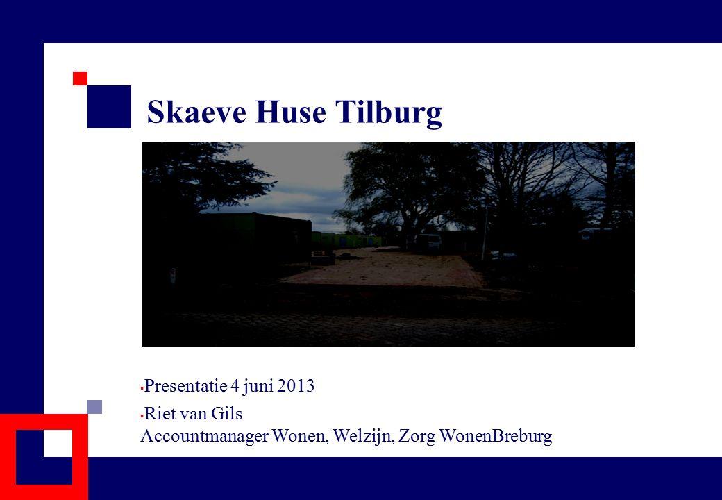 Skaeve Huse Tilburg  Presentatie 4 juni 2013  Riet van Gils Accountmanager Wonen, Welzijn, Zorg WonenBreburg