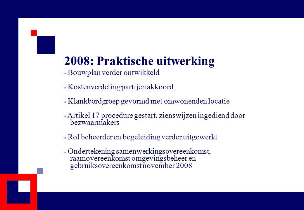 2008: Praktische uitwerking  Bouwplan verder ontwikkeld  Kostenverdeling partijen akkoord  Klankbordgroep gevormd met omwonenden locatie  Artikel