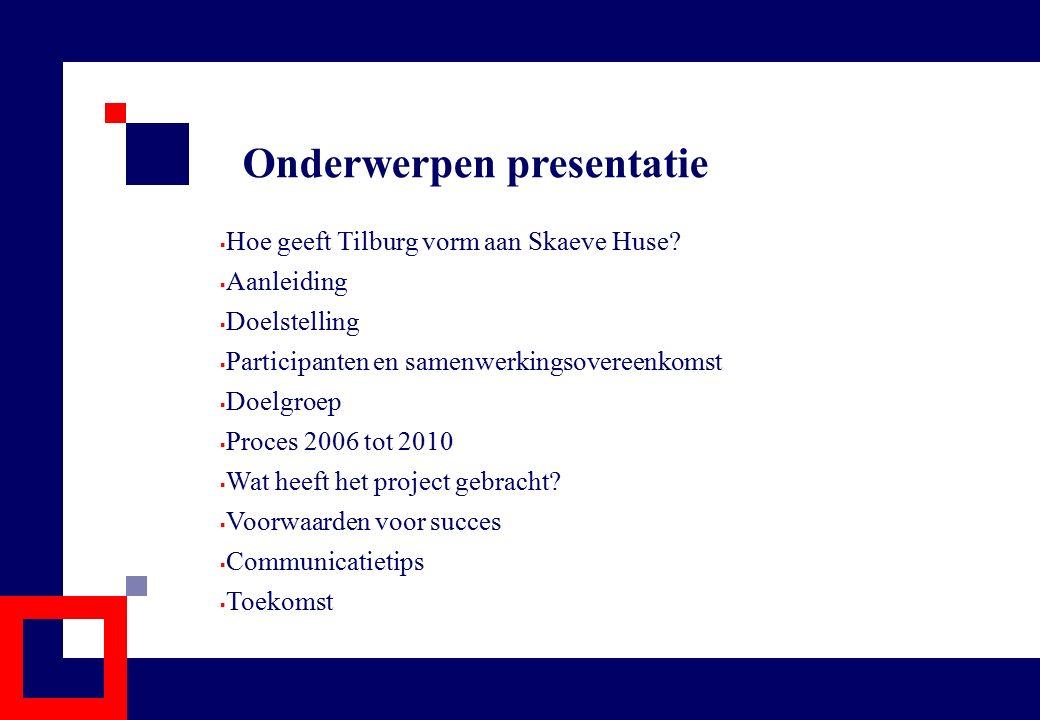 Onderwerpen presentatie  Hoe geeft Tilburg vorm aan Skaeve Huse?  Aanleiding  Doelstelling  Participanten en samenwerkingsovereenkomst  Doelgroep