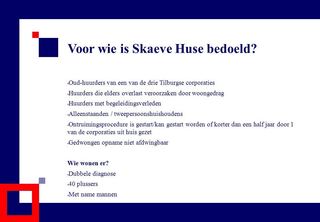 Voor wie is Skaeve Huse bedoeld?  Oud-huurders van een van de drie Tilburgse corporaties  Huurders die elders overlast veroorzaken door woongedrag 