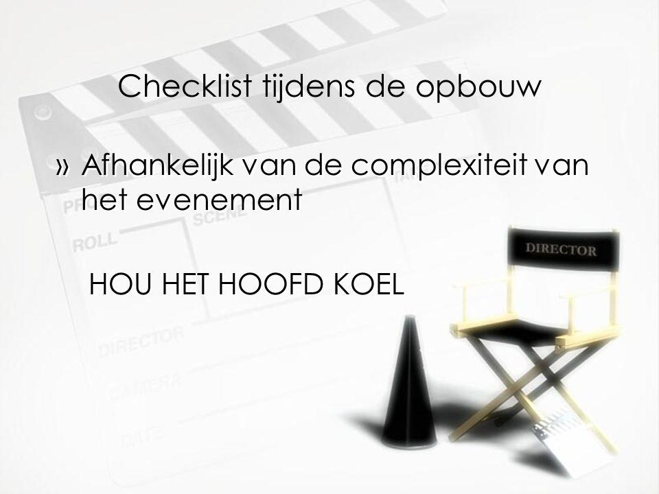 Checklist tijdens de opbouw »Afhankelijk van de complexiteit van het evenement HOU HET HOOFD KOEL »Afhankelijk van de complexiteit van het evenement HOU HET HOOFD KOEL