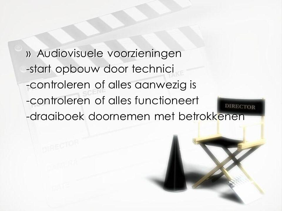 »Audiovisuele voorzieningen -start opbouw door technici -controleren of alles aanwezig is -controleren of alles functioneert -draaiboek doornemen met betrokkenen »Audiovisuele voorzieningen -start opbouw door technici -controleren of alles aanwezig is -controleren of alles functioneert -draaiboek doornemen met betrokkenen