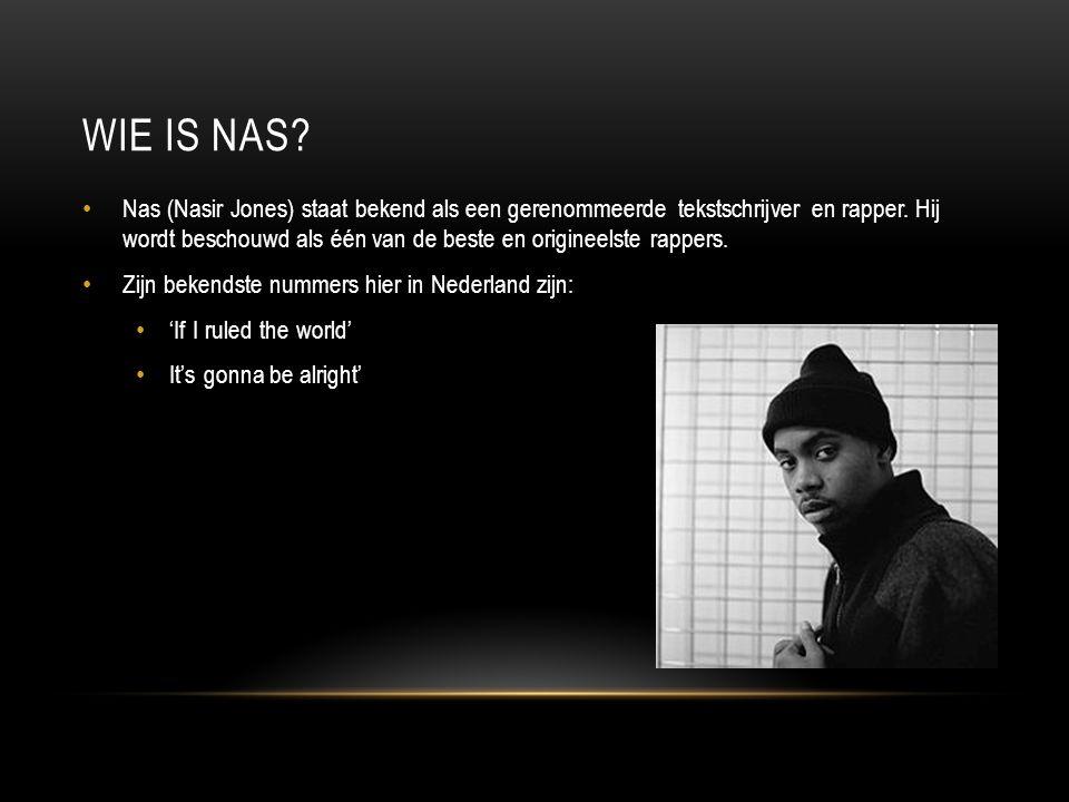 WIE IS NAS? Nas (Nasir Jones) staat bekend als een gerenommeerde tekstschrijver en rapper. Hij wordt beschouwd als één van de beste en origineelste ra