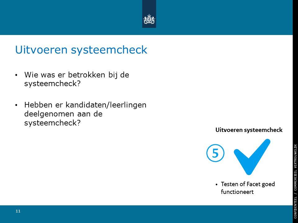 CONFIDENTEEL / COMMERCIEEL VERTROUWELIJK 11 Uitvoeren systeemcheck Wie was er betrokken bij de systeemcheck? Hebben er kandidaten/leerlingen deelgenom