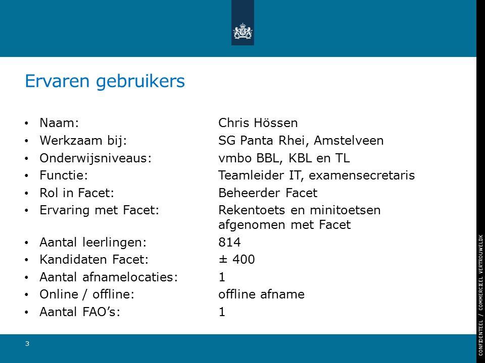 CONFIDENTEEL / COMMERCIEEL VERTROUWELIJK Ervaren gebruikers Naam: Chris Hössen Werkzaam bij: SG Panta Rhei, Amstelveen Onderwijsniveaus: vmbo BBL, KBL